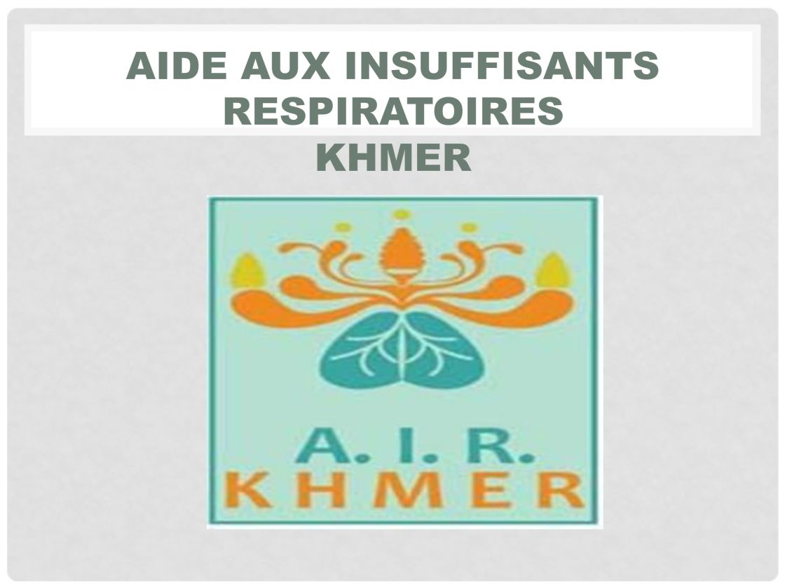 "A.I.R. KHMER,€"" Aide aux insuffisants respiratoires Khmer. Ang CHIN SUORNG"